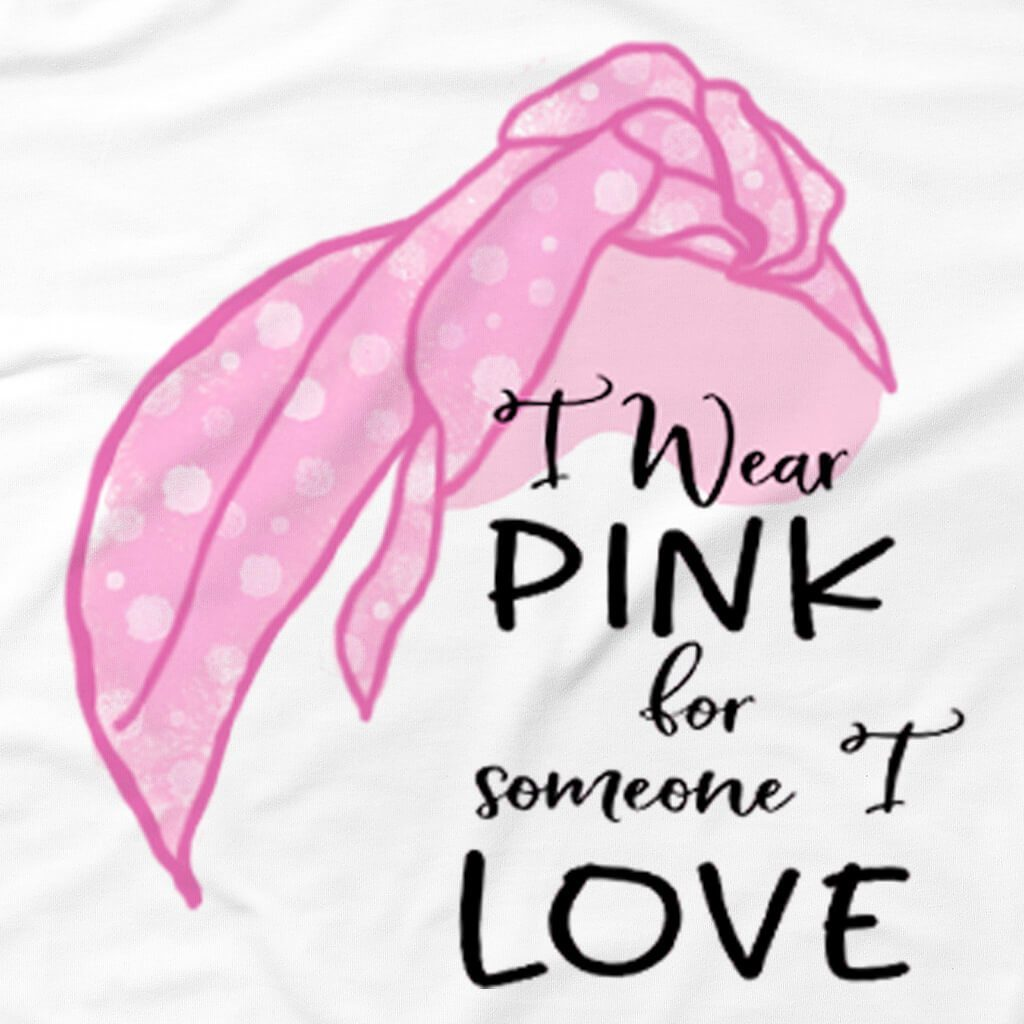 I WEAR PINK FOR SOMEONE I LOVE CANCER SUPPORT TSHIRT OR HOODIE