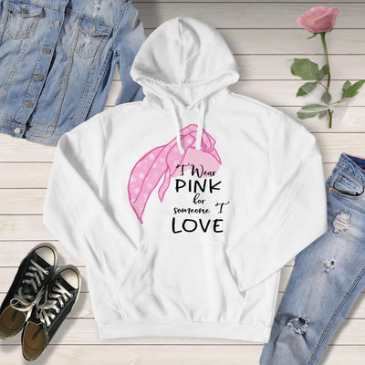 AWARENESS - I WEAR PINK FOR SOMEONE I LOVE CANCER SUPPORT TSHIRT OR HOODIE