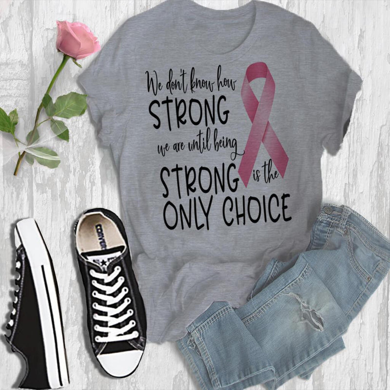 AWARENESS - WE DON'T KNOW HOW STRONG WE ARE CANCER SUPPORT TSHIRT OR HOODIE