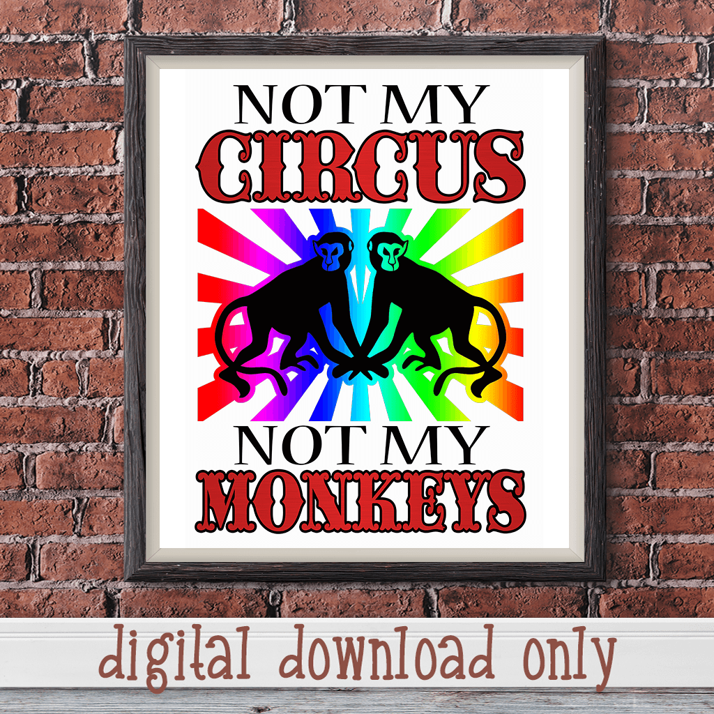 NOT MY CIRCUS NOT MY MONKEYS FUNNY DIGITAL DESIGN DOWNLOAD