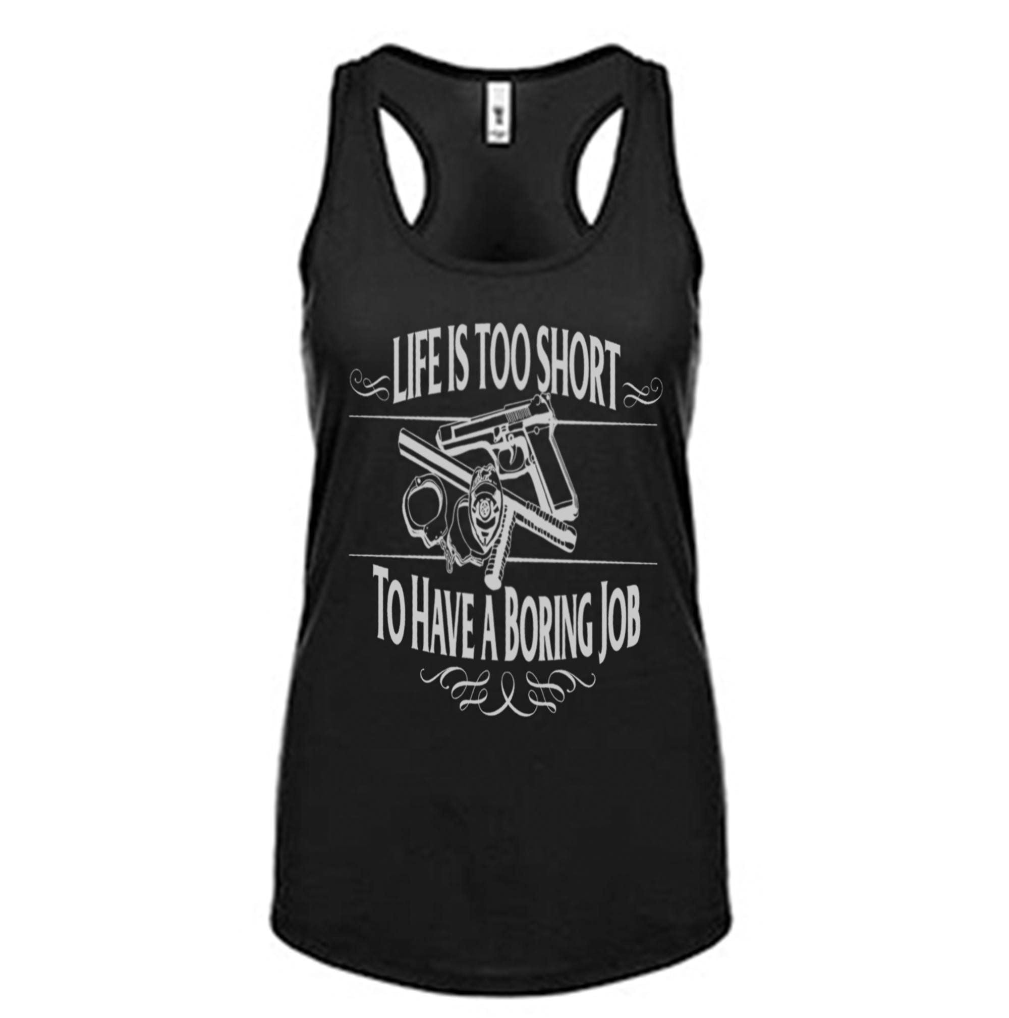 LIFE IS TOO SHORT FOR A BORING JOB FITTED RACERBACK TANK TOP