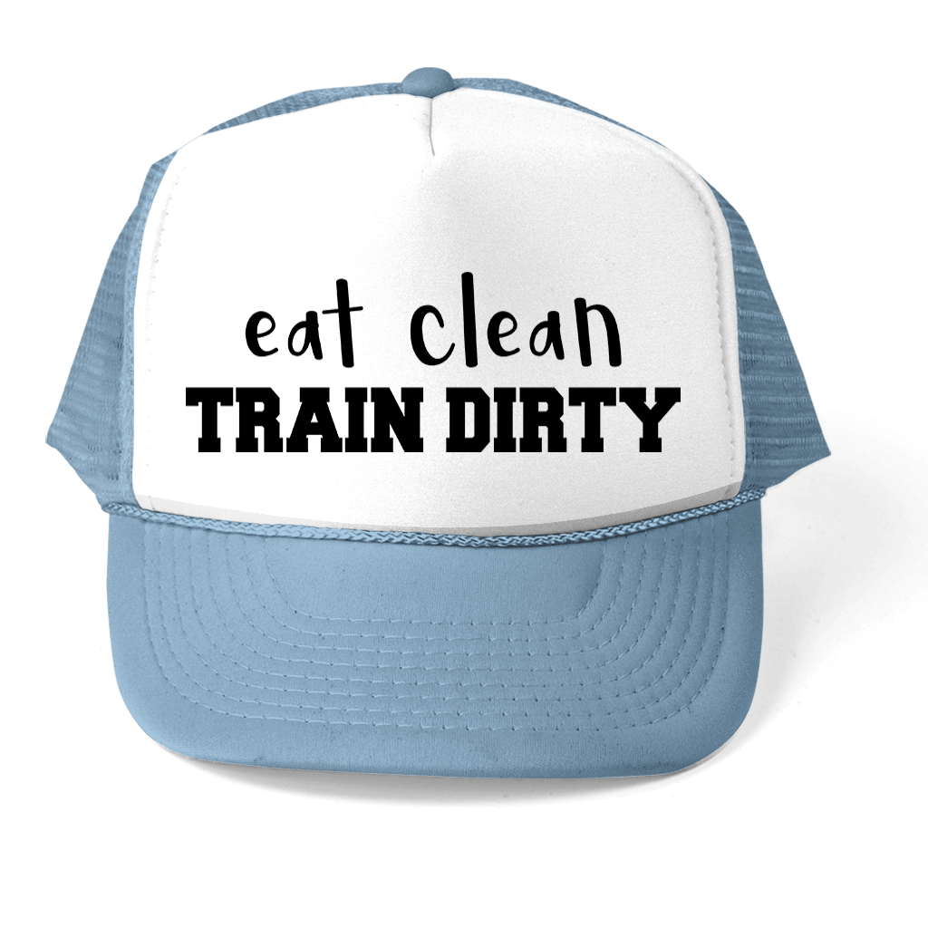 EAT CLEAN - TRAIN DIRTY TRUCKER STYLE  HAT