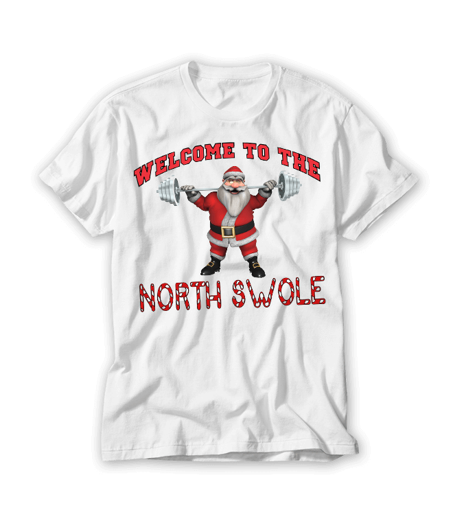 HOLIDAY DESIGN - WELCOME TO THE NORTH SWOLE HOLIDAY SHIRT