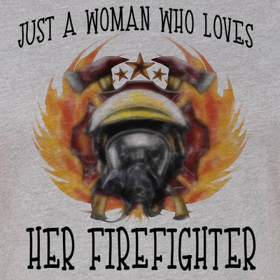 JUST A WOMAN - JUST A WOMAN WHO LOVES HER FIREFIGHTER GRAPHIC TSHIRT/TANK TOP