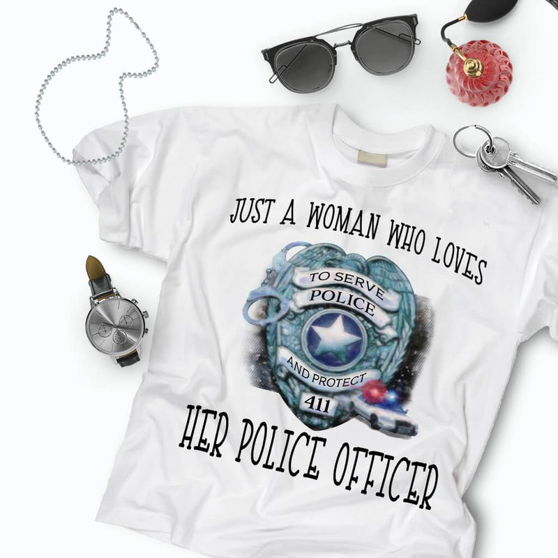JUST A WOMAN WHO LOVES HER POLICE OFFICER TSHIRT/HOODIE/MUG