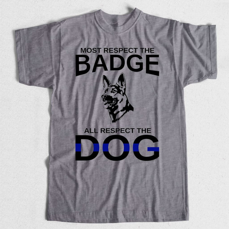K9 - ALL RESPECT THE DOG SHIRT