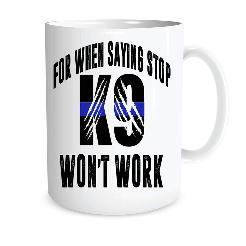 WHEN SAYING STOP DOESN'T WORK K9 COFFEE MUG
