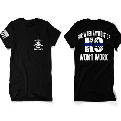 K9 - WHEN SAYING STOP WON'T WORK K9 SUPPORT SHIRT