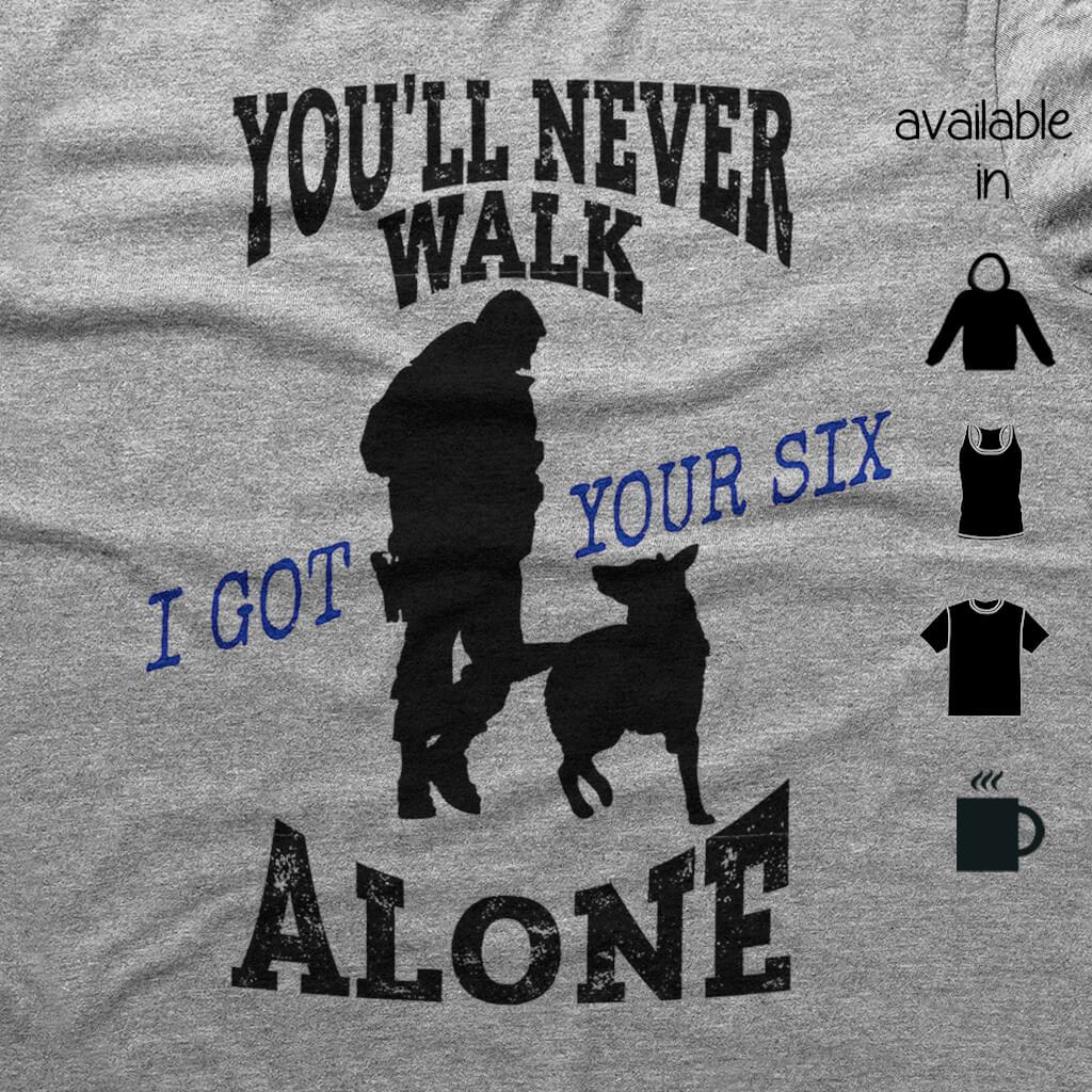 a50f743a6ad76 YOU LL NEVER WALK ALONE K9 SHIRT - Barbells and Handcuffs