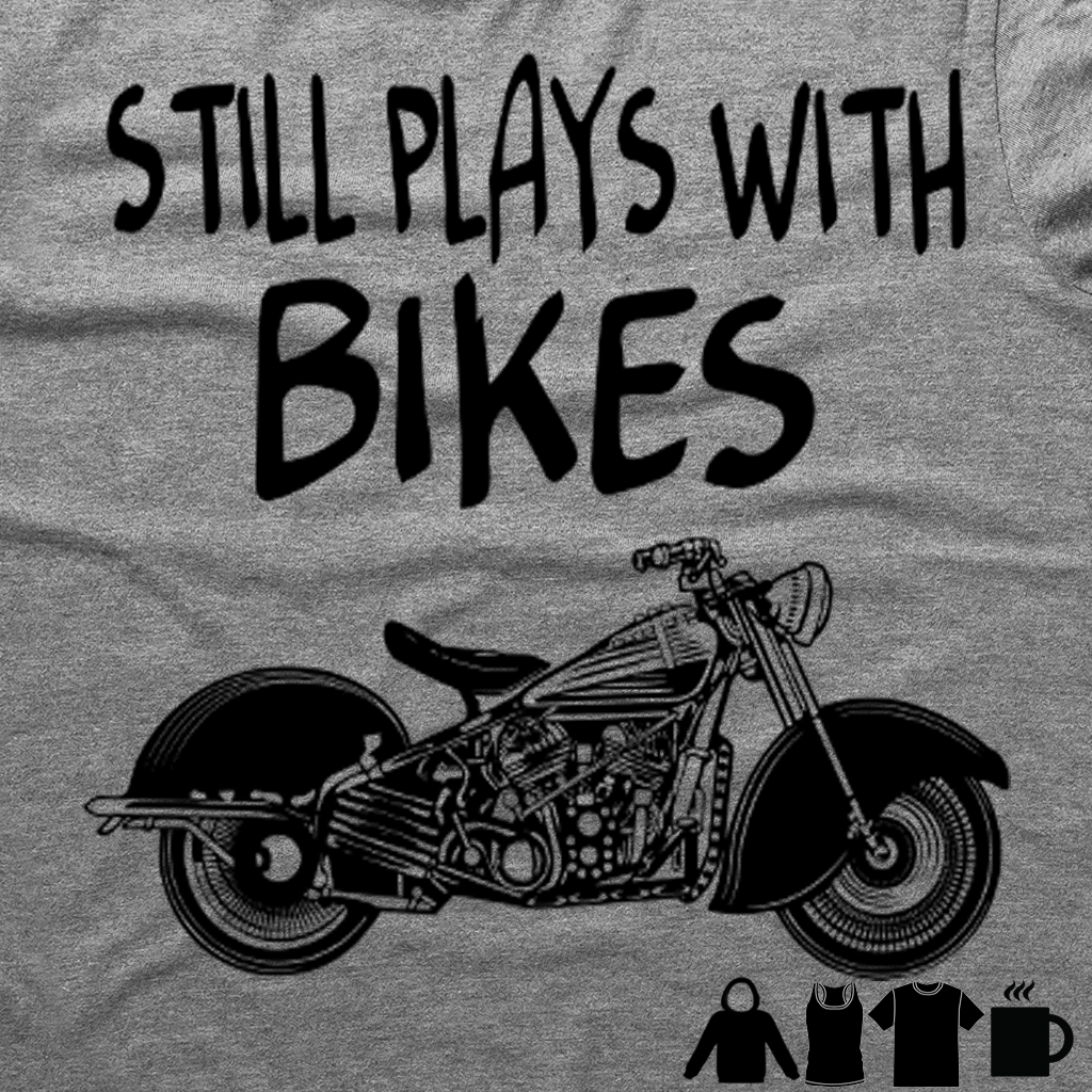 STILL PLAYS WITH BIKES FUNNY TSHIRT/MUG