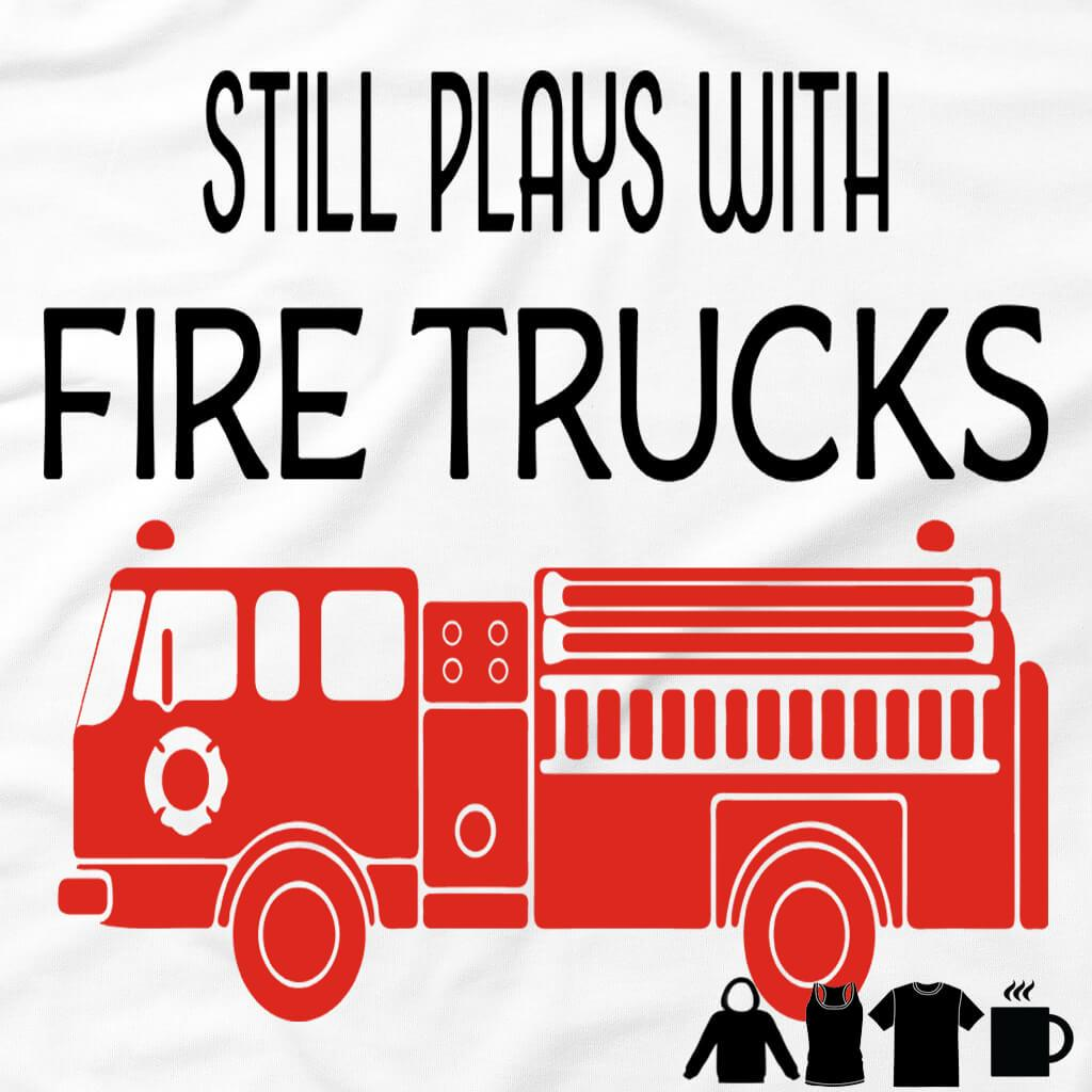 STILL PLAYS WITH FIRE TRUCK FUNNY TSHIRT/MUG