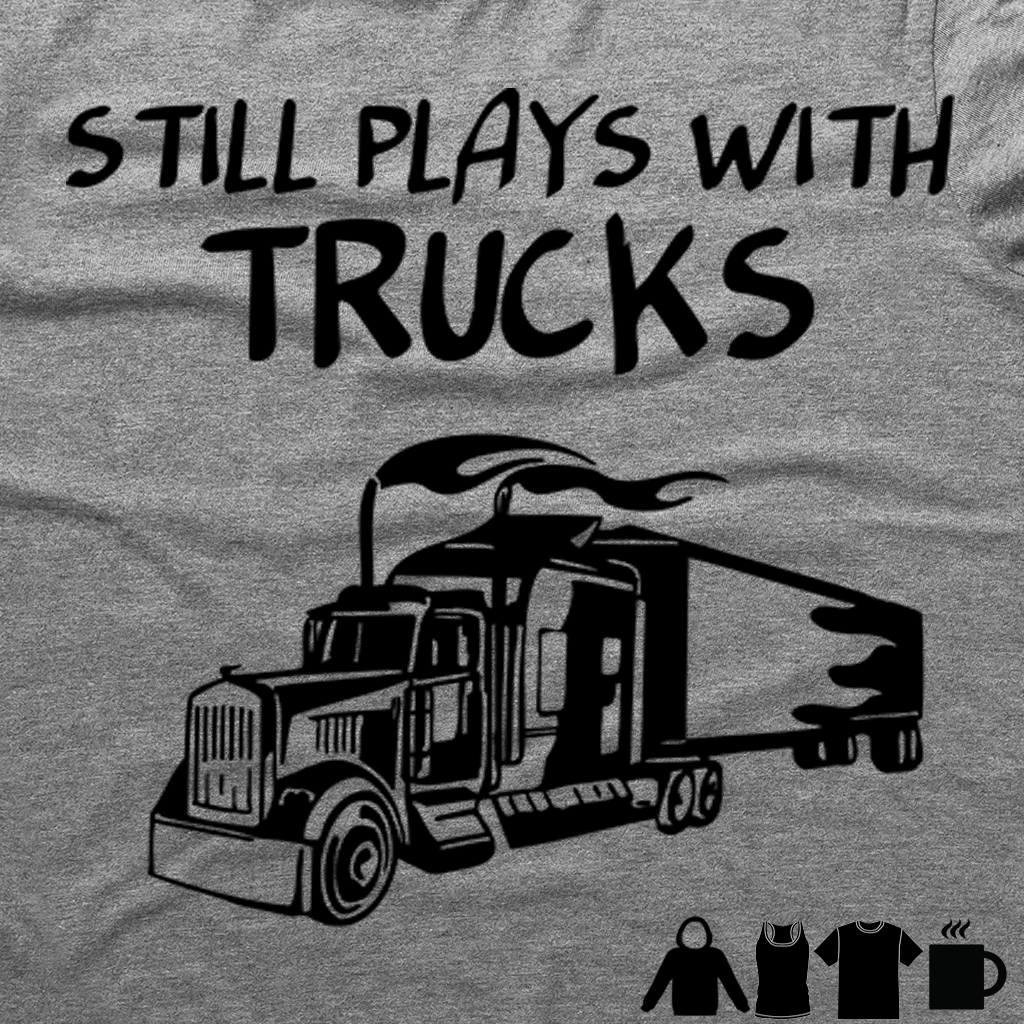 STILL PLAYS WITH TRUCKS FUNNY TSHIRT/MUG
