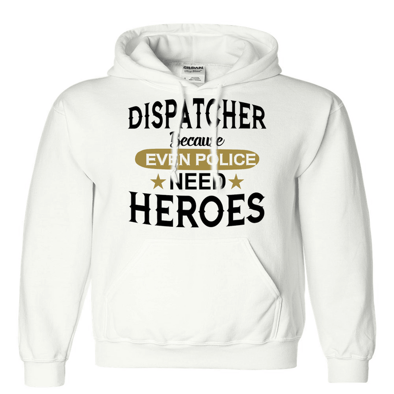 DISPATCHER EVEN POLICE NEED HEROES HOODED SWEATSHIRT