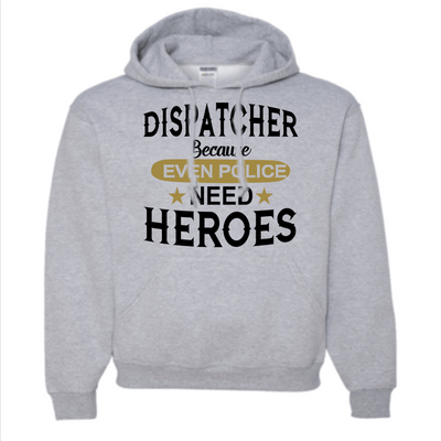 Sweatshirt - EVEN POLICE NEED HEROES DISPATCHER HOODED SWEATSHIRT/T-HOODIE