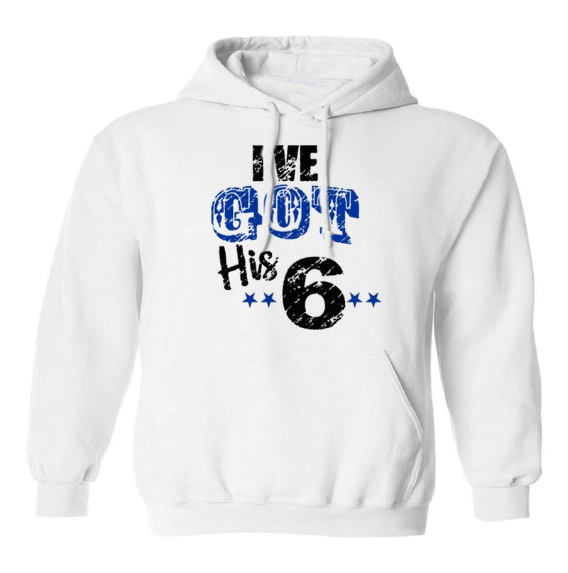 Sweatshirt - I'VE GOT HIS 6 POLICE HOODED SWEATSHIRT