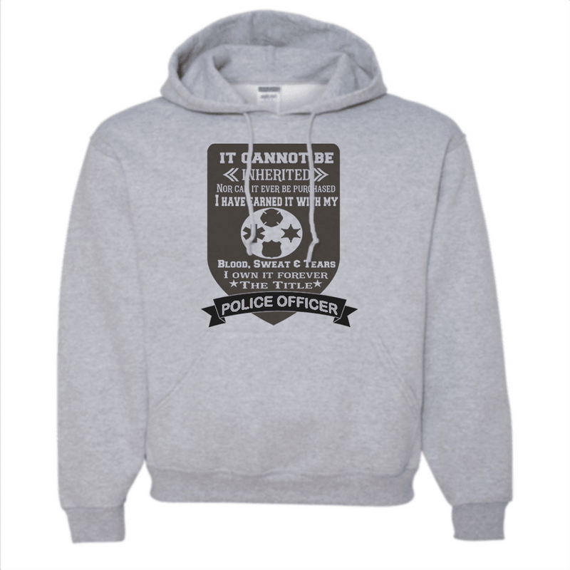 Sweatshirt - IT CAN'T BE INHERITED POLICE OR FIRE HOODED SWEATSHIRT