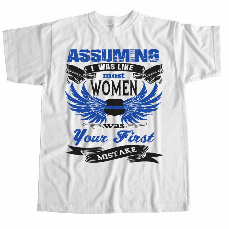 ASSUMING I WAS LIKE MOST WOMEN TSHIRT