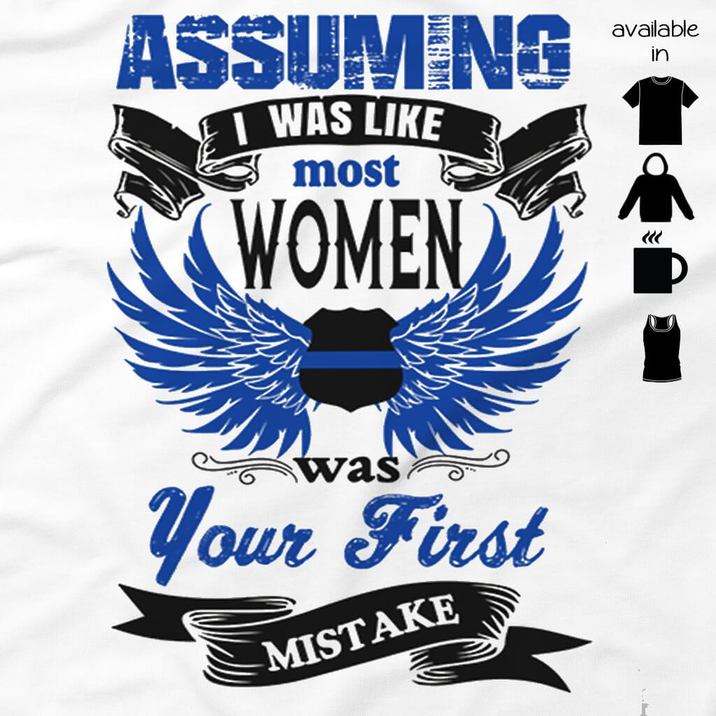 Tshirts - ASSUMING I WAS LIKE MOST WOMEN TSHIRT
