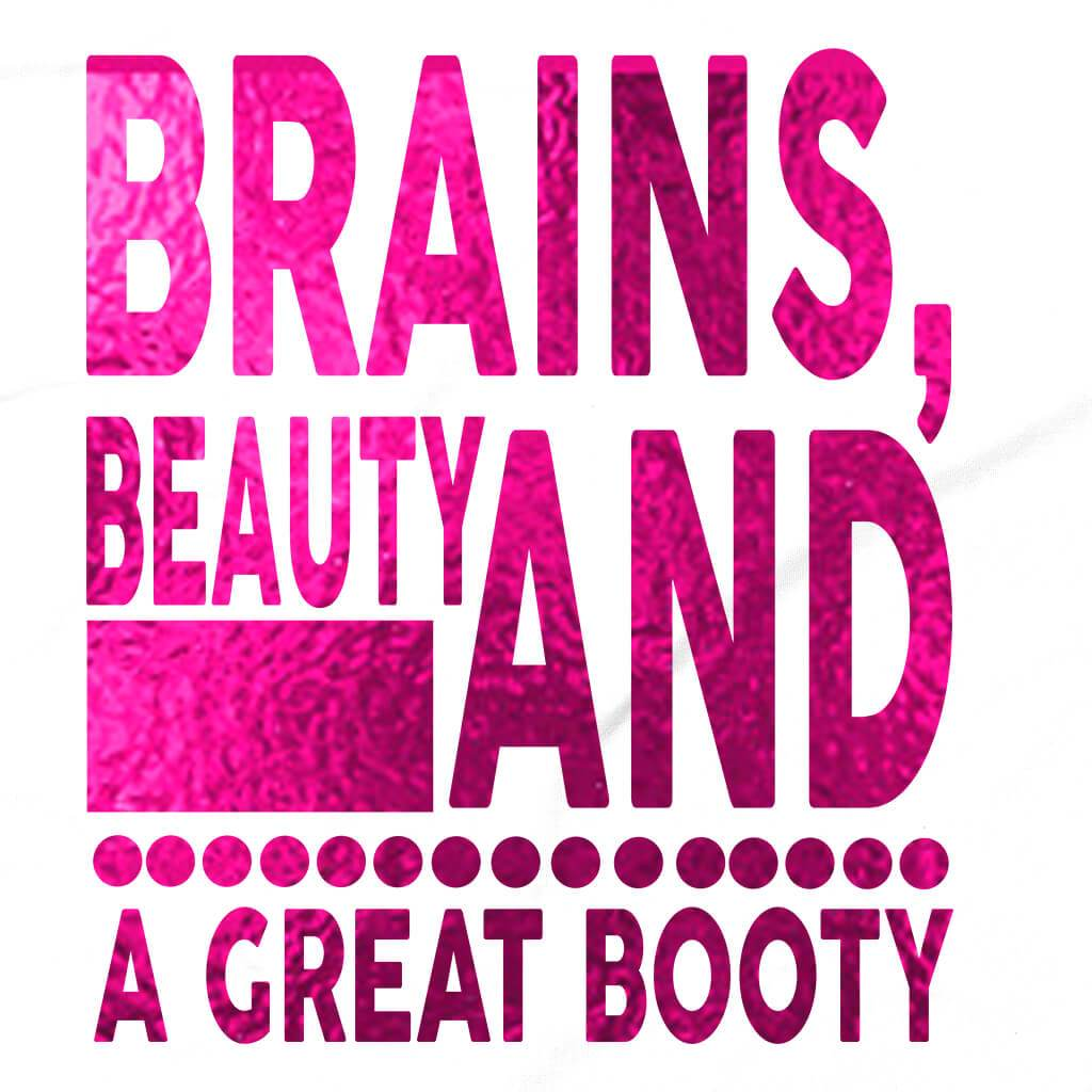 Tshirts - BRAINS BEAUTY AND A GREAT BOOTY T-SHIRT