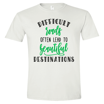 Tshirts - DIFFICULT ROADS LEAD TO BEAUTIFUL DESTINATIONS T-SHIRT