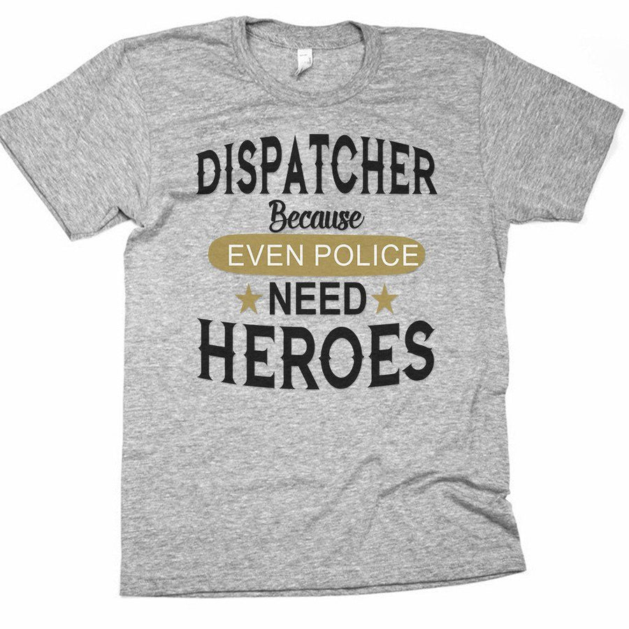 Tshirts - EVEN DISPATCHERS NEED HEROES T-SHIRT