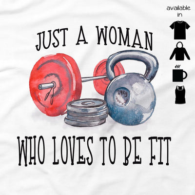 Tshirts For Women - JUST A WOMAN THAT LOVES TO BE FIT