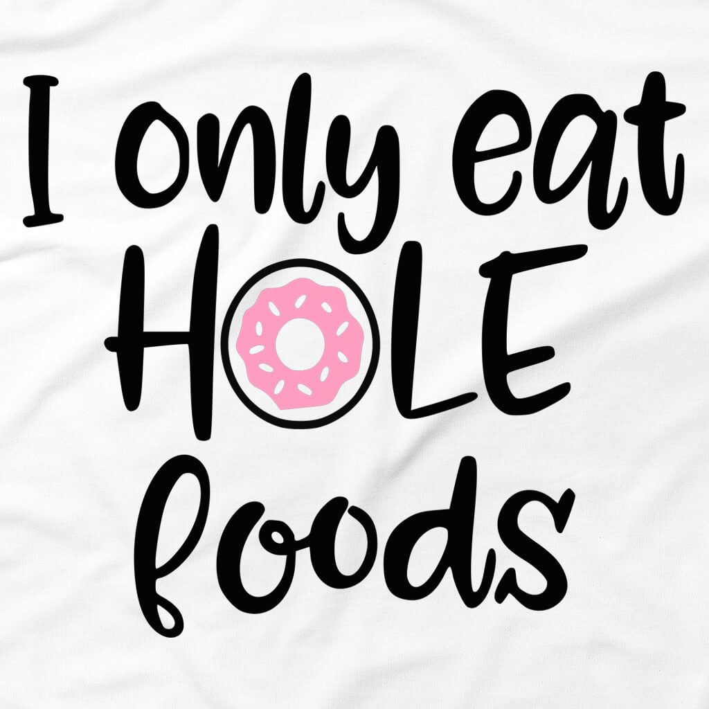 Tshirts - I ONLY EAT HOLE FOODS T-SHIRT