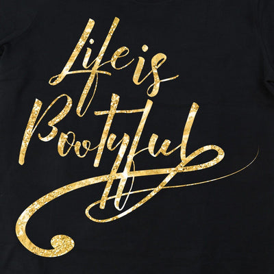 Tshirts - LIFE IS BOOTYFUL T-SHIRT