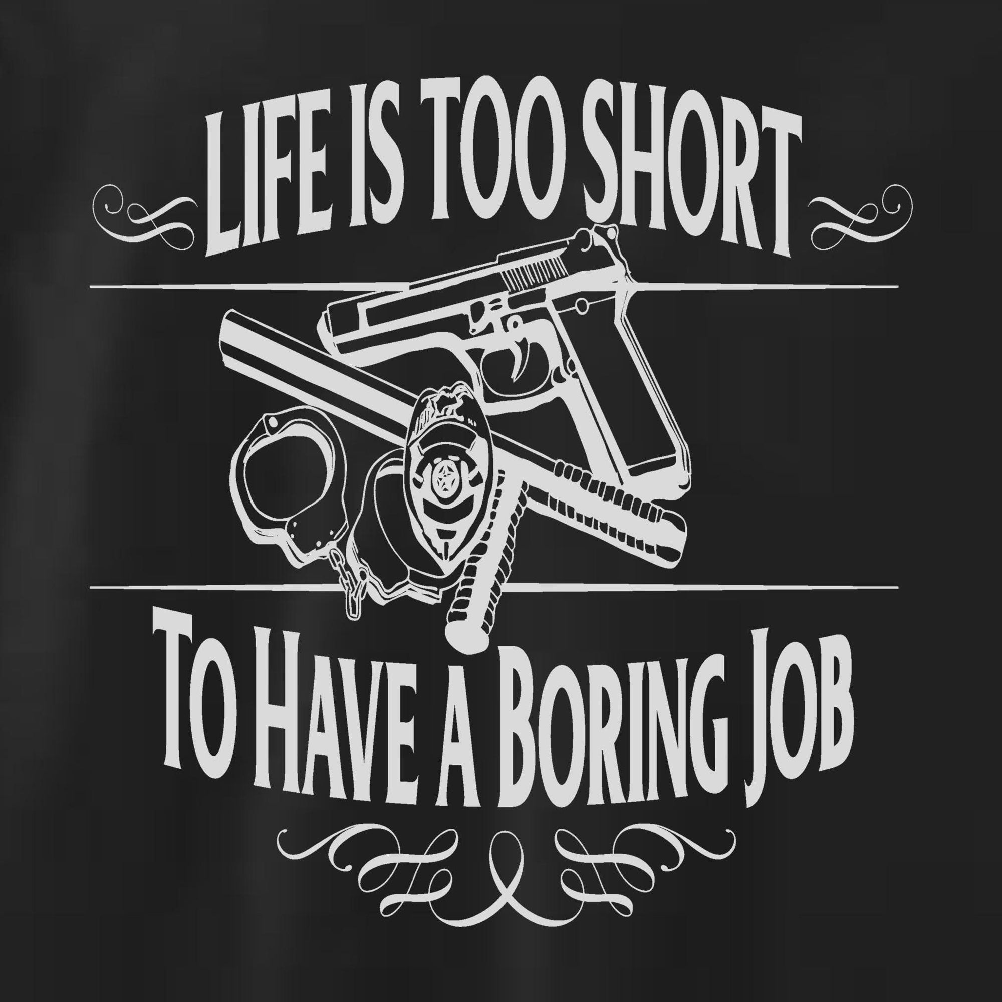 Tshirts - LIFE IS TOO SHORT FOR A BORING JOB T-SHIRT