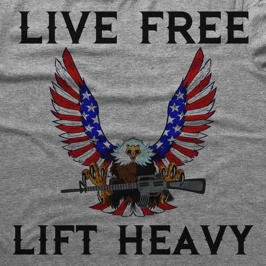 LIFT HEAVY - LIVE FREE PATRIOTIC T-SHIRT