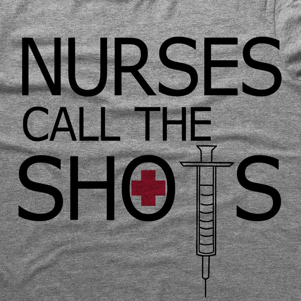 Tshirts - NURSES CALL THE SHOTS T-SHIRT