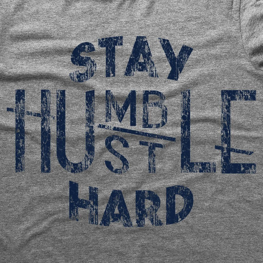 Tshirts - STAY HUMBLE HUSTLE HARD T-SHIRT