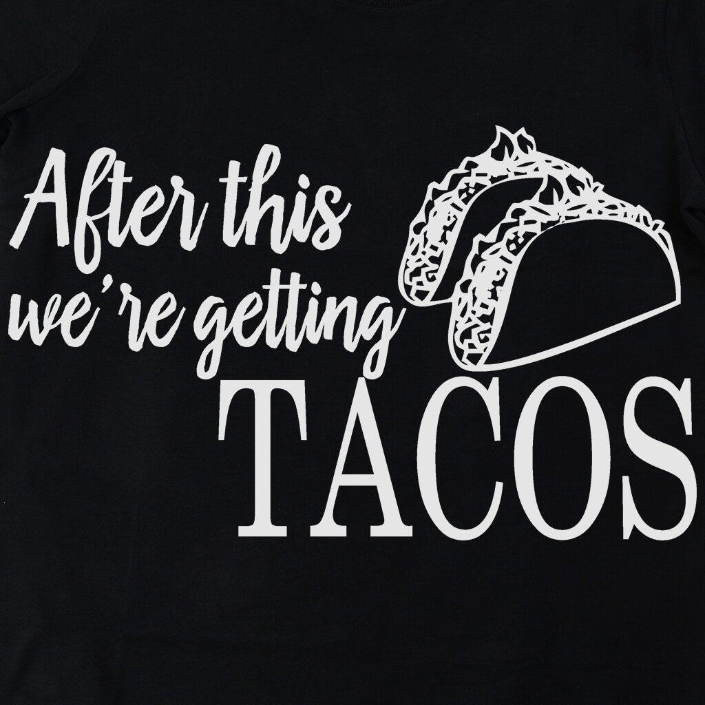 Tshirts - WE'RE GETTING TACOS T-SHIRT