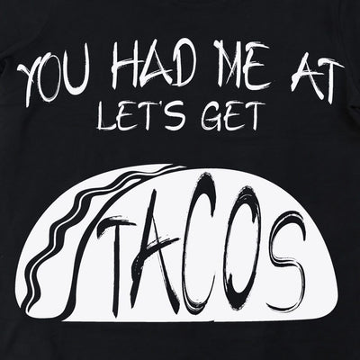Tshirts - YOU HAD ME AT TACOS UNISEX FUNNY T-SHIRT
