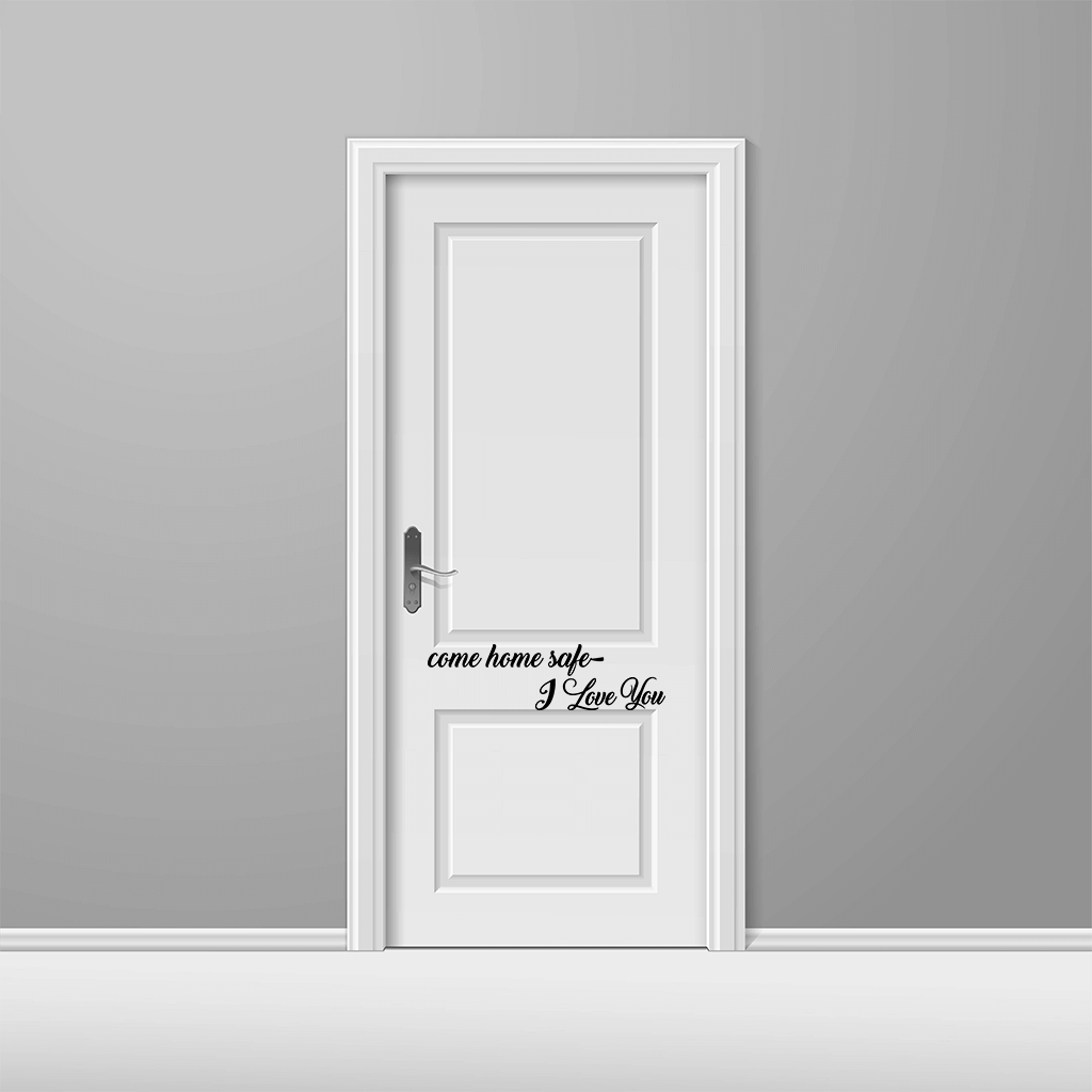 Vinyl Decal - Come Home Safe Vinyl Door Decal