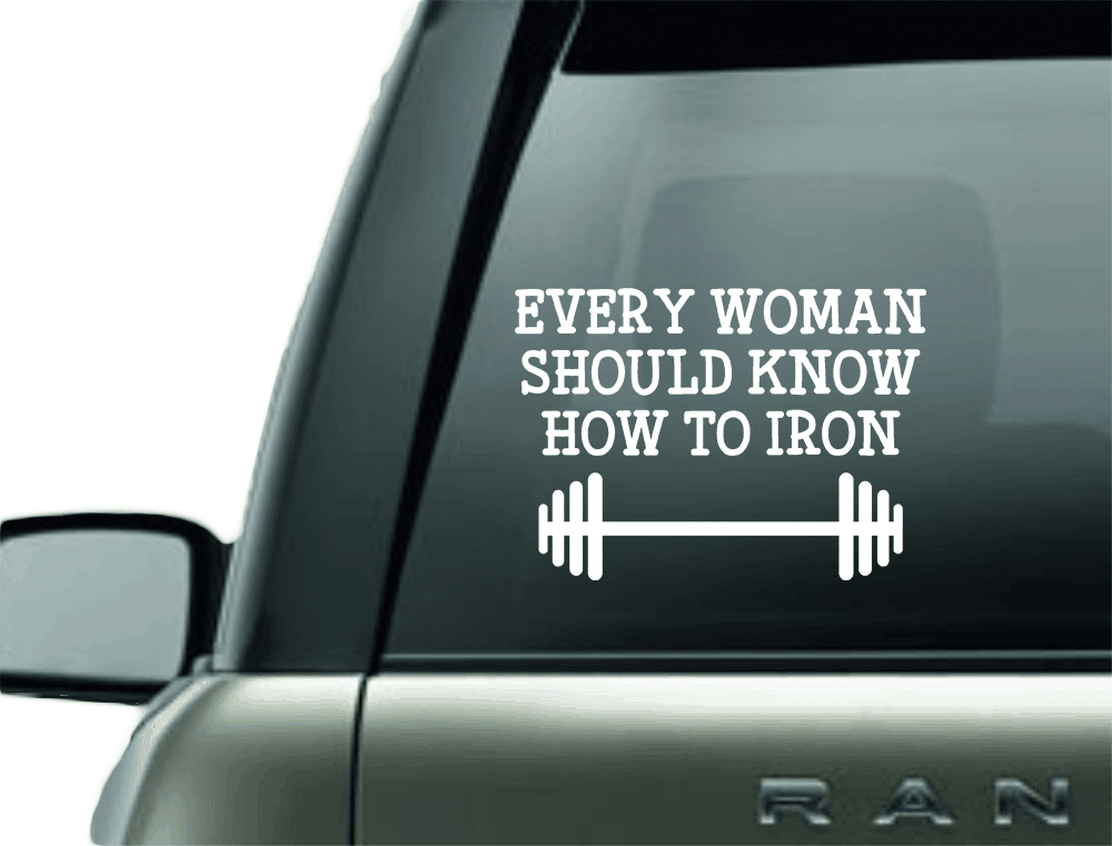 EVERY WOMAN SHOULD KNOW HOW TO IRON VINYL DECAL STICKER