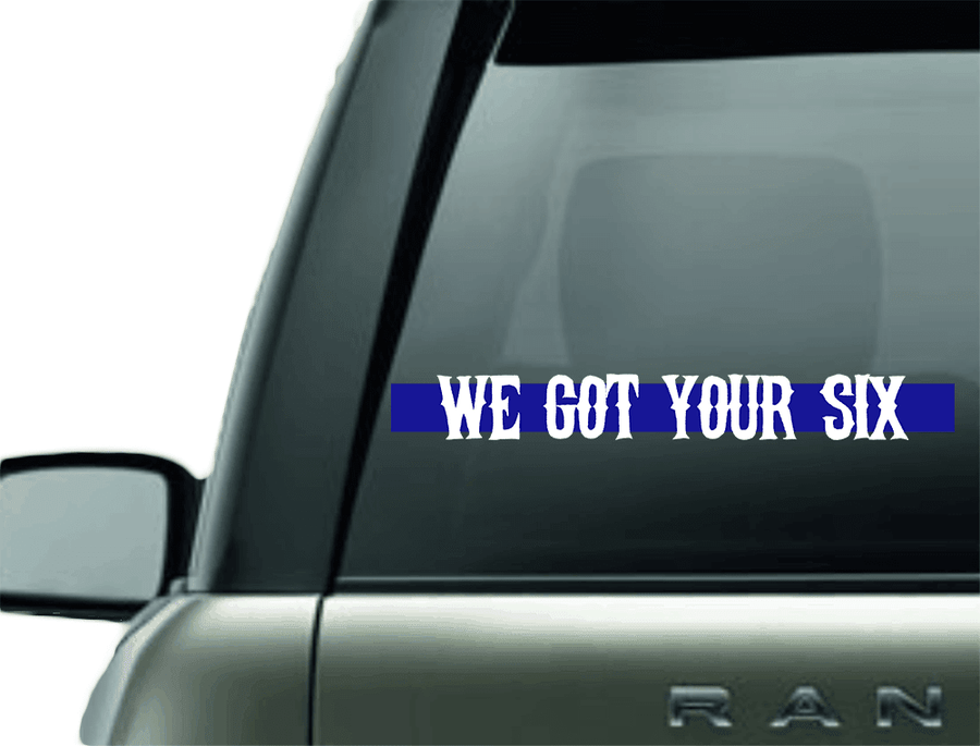 WE GOT YOUR SIX BLUE LINE SUPPORT VINYL DECAL