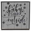 WOOD SIGN - BABY ITS COLD OUTSIDE WOOD AND METAL MINI SIGN