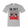 Workout Design - I'M NOT HERE TO TALK FITNESS SHIRT