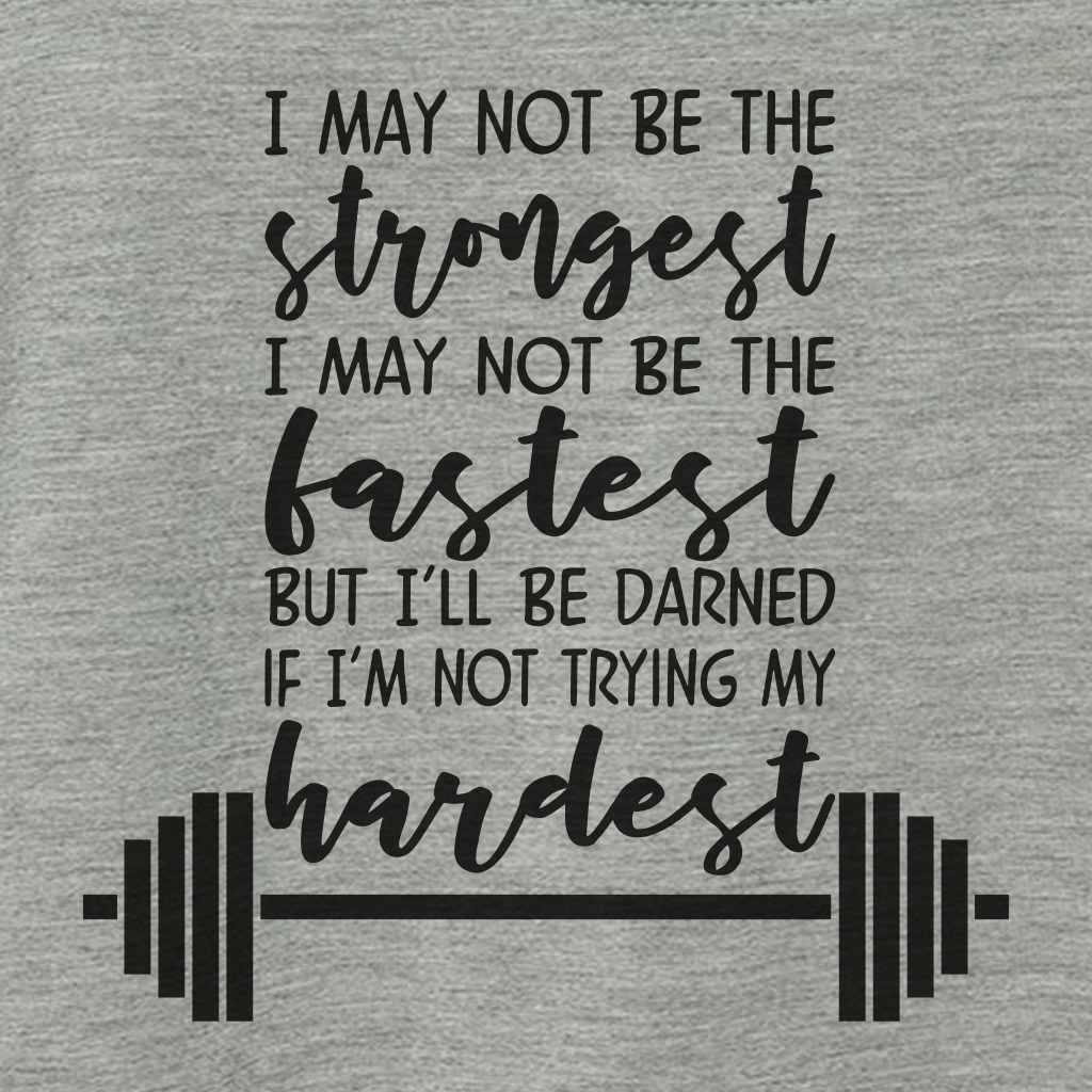 I MAY NOT BE THE STRONGEST INSPIRATIONAL ATHLETIC SHIRT