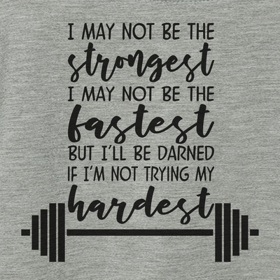 Workout Design - I MAY NOT BE THE STRONGEST INSPIRATIONAL ATHLETIC SHIRT