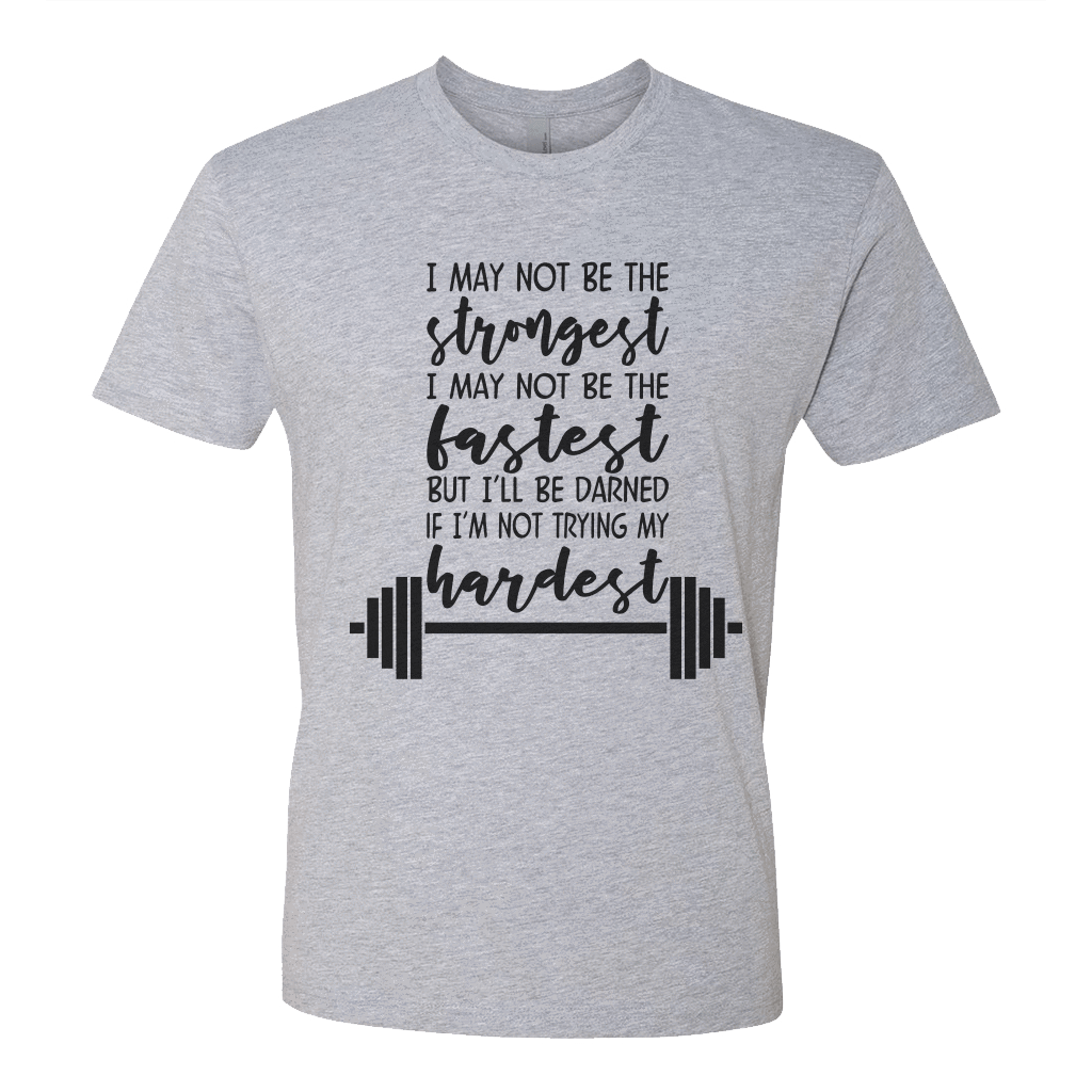 I May Not Be The Strongest Inspirational Athletic Shirt Barbells