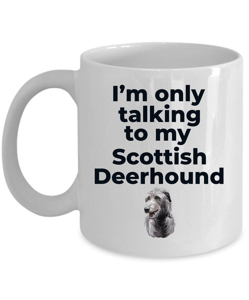 Scottish Deerhound Dog Funny Coffee Mug - I'm only talking to my Scottish Deerhound