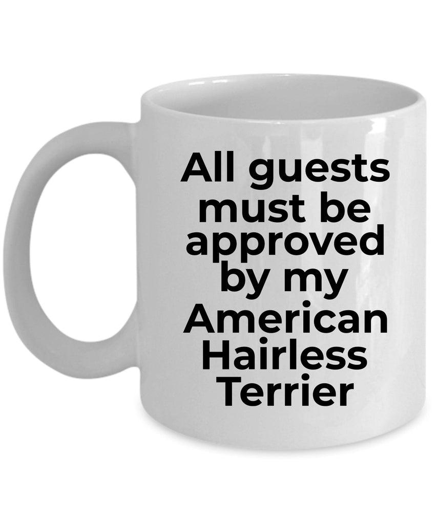 American Hairless Terrier Funny Dog Coffee Mug - Guests must be approved by my American Hairless Terrier