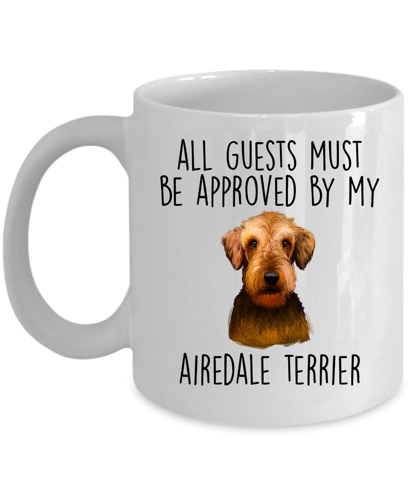 Funny Dog Ceramic Coffee Mug - All Guests Must be Approved by my Airedale Terrier