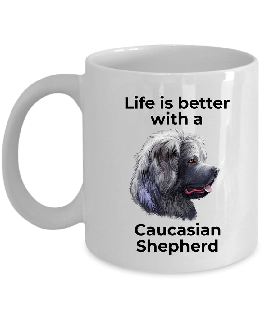 Caucasian Shepherd Dog Ceramic Coffee Cup - Life is Better with a Caucasian Shepherd
