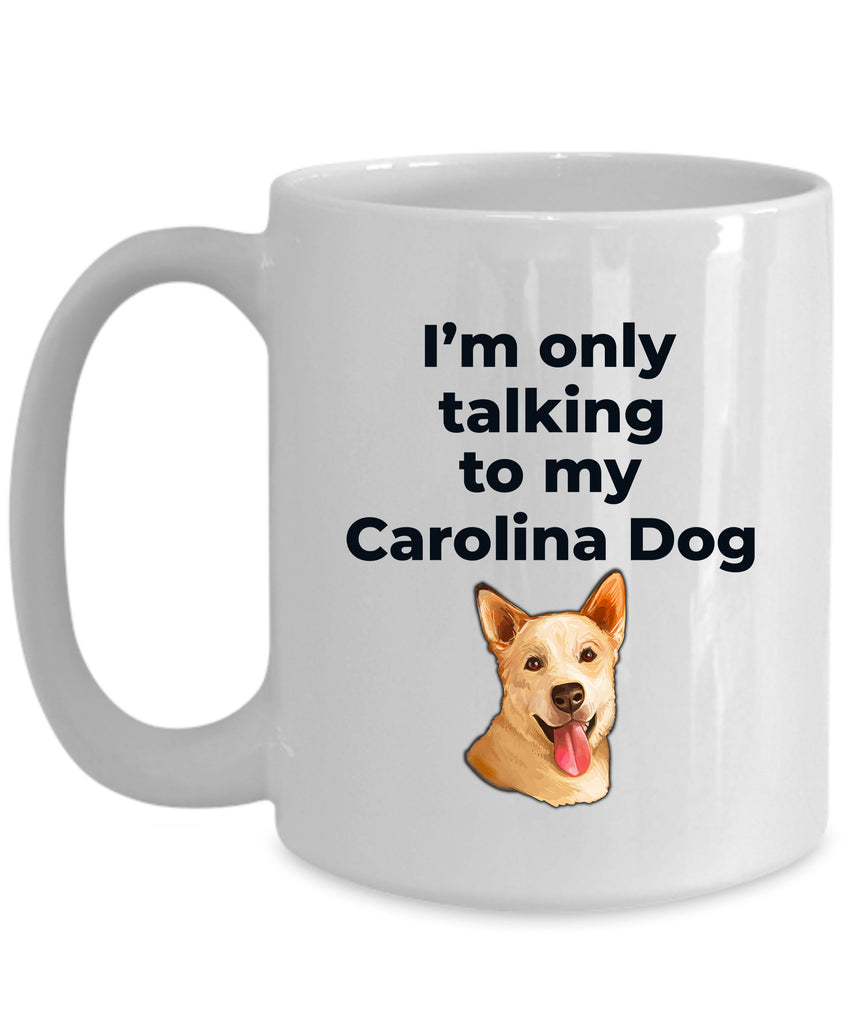 Carolina Funny Dog Coffee Mug - I'm only talking to my Carolina Dog
