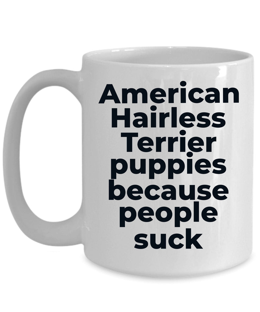 American Hairless dog lover coffee mug - American Hairless Puppies because people suck