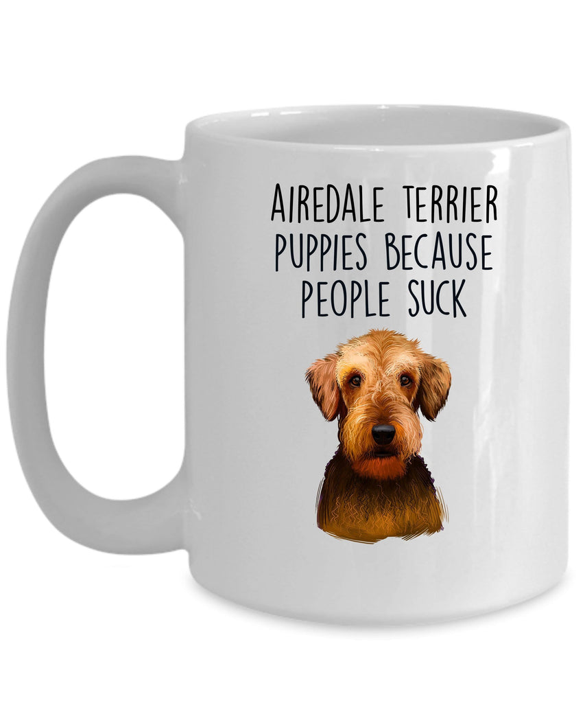 Airedale Terrier Puppies Because People Suck - Funny Dog Ceramic Mug