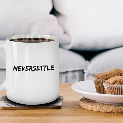 Never Settle Coffee Mug Gift Father's Day